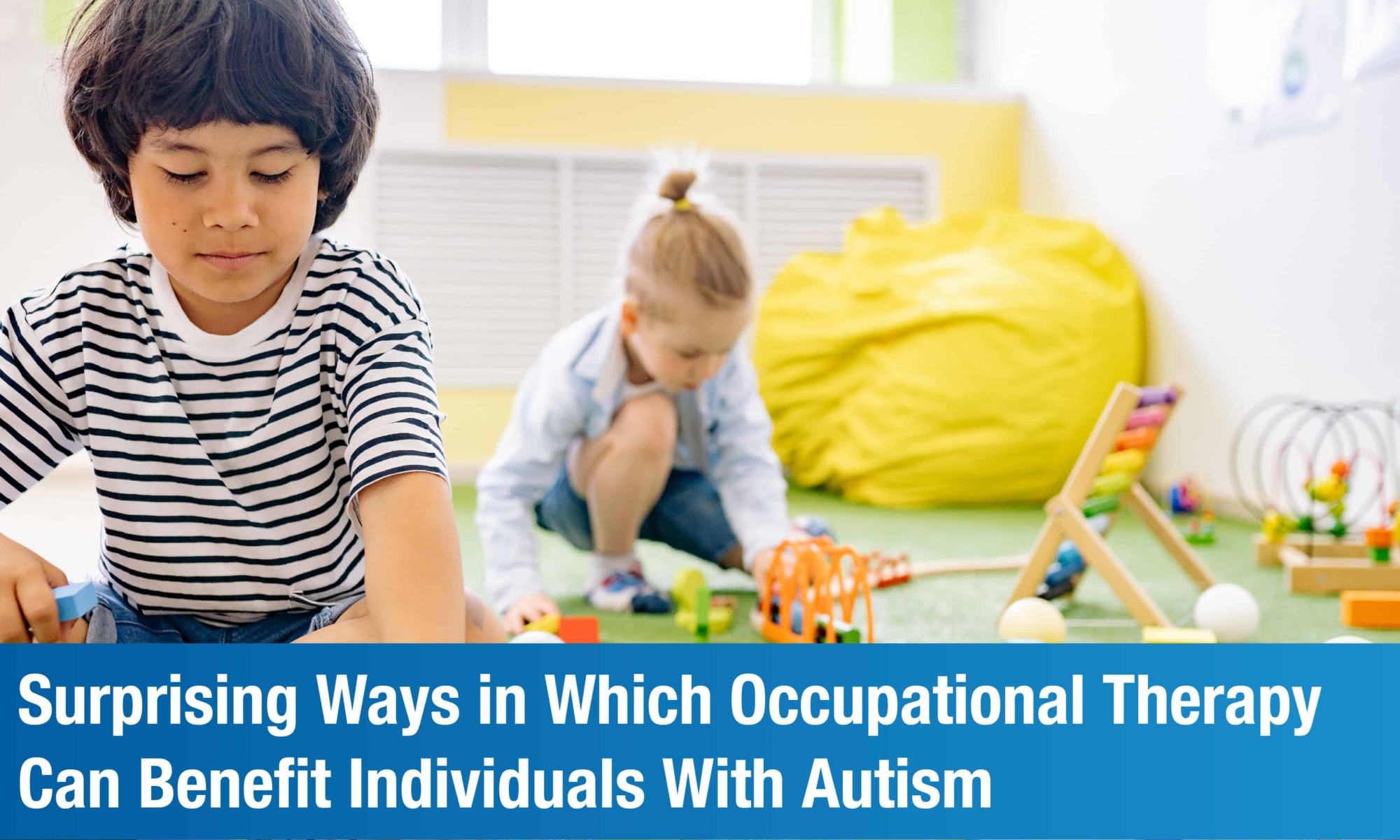 Surprising Ways in Which Occupational Therapy Can Benefit Individuals With Autism