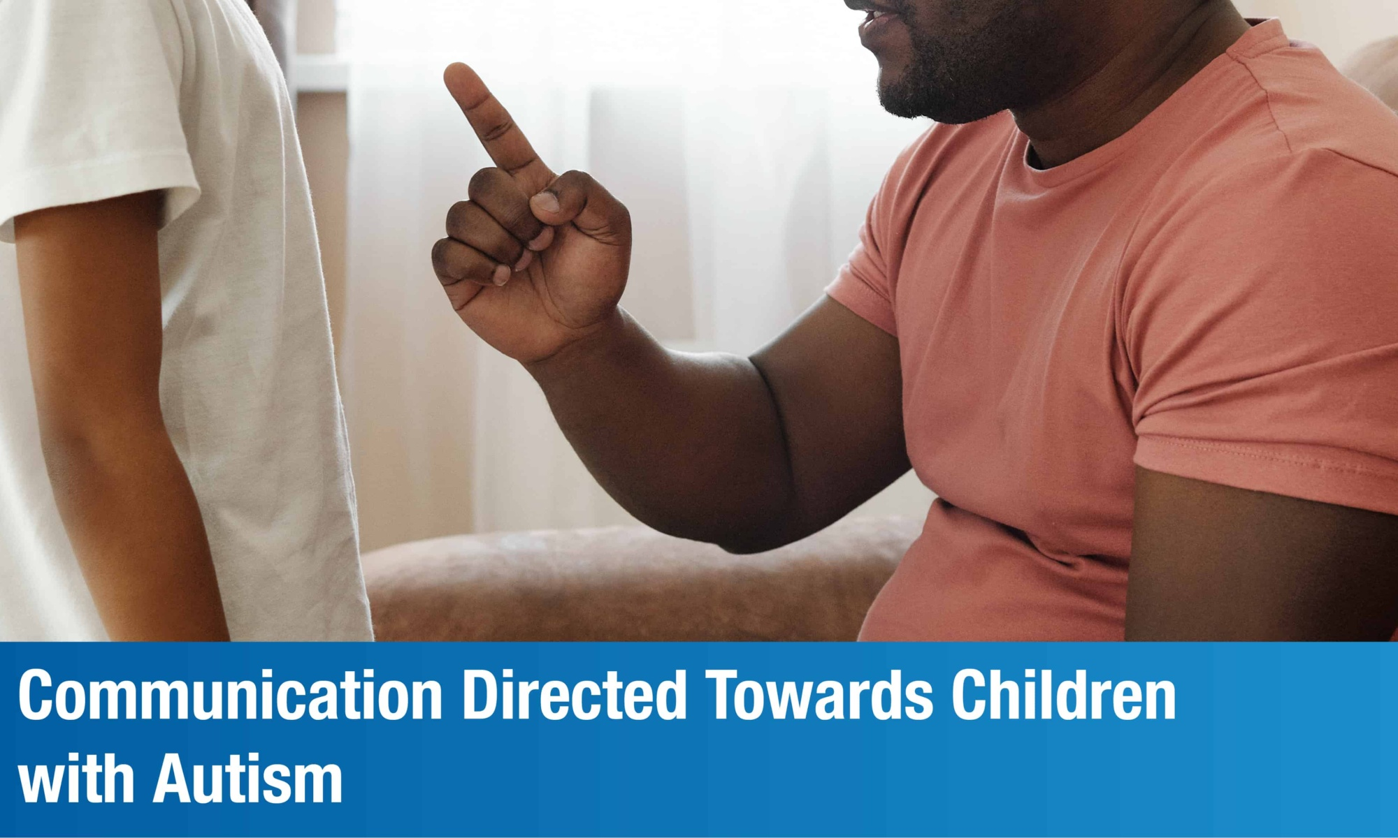Communication Directed Towards Children with Autism